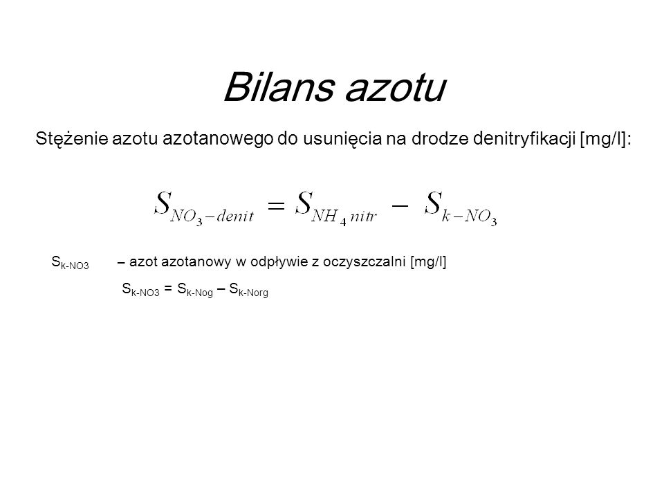 Bilans azotu Stężenie azotu azotanowego do usunięcia na drodze denitryfikacji [mg/l]: Sk-NO3 – azot azotanowy w odpływie z oczyszczalni [mg/l]